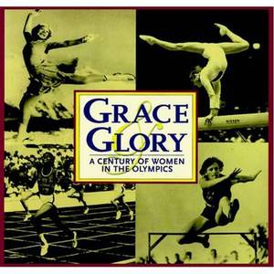 Grace and Glory: Century of Women in the Olympics
