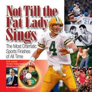 Not Till the Fat Lady Sings: The Most Dramatic Sports Finishes of All Time