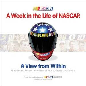 A Week in the Life of NASCAR: View from Within, Unrestricted Access to the Lives of Teams, Crews and Drivers