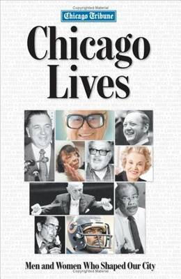 Chicago Lives: Men and Women Who Shaped Our City