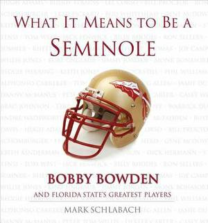 What It Means to Be a Seminole: Bobby Bowden and Florida State's Greatest Players