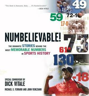 Numbelievable!: The Dramatic Stories Behind the Most Memorable Numbers in Sports History
