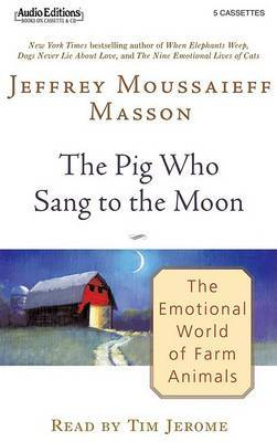 The Pig Who Sang to the Moon: The Emotional Life of Farm Animals