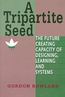 A Tripartite Seed: The Future Creating Capacity of Designing, Learning and Systems