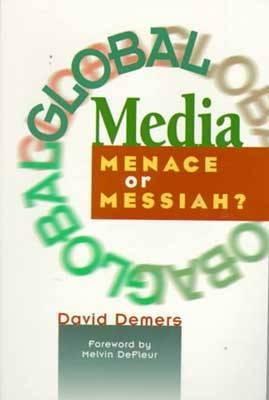 Global Media: Menace or Messiah?