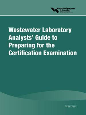 WEF/ABC Wastewater Laboratory Analysts' Guide to Preparing for Certification Examination