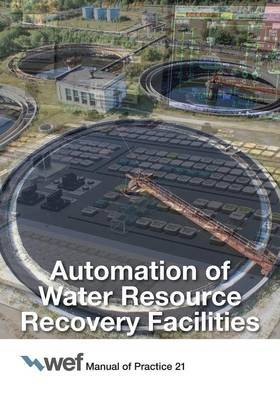 Automation of Water Resource Recovery Facilities, 4th Edition, Manual of Practice 21