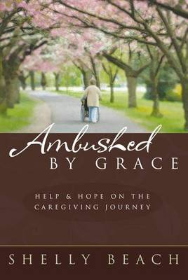 Ambushed by Grace: Help & Hope on the Caregiving Journey