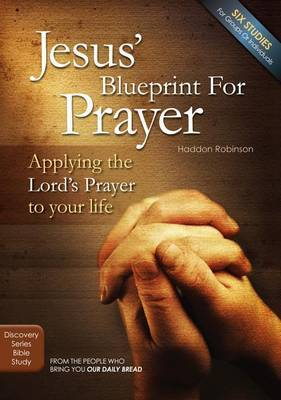 Jesus' Blueprint for Prayer: Applying the Lord's Prayer to Your Life