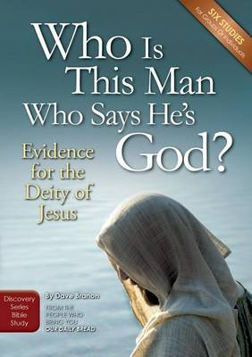 Who Is This Man Who Says He's God?: Evidence for the Deity of Jesus