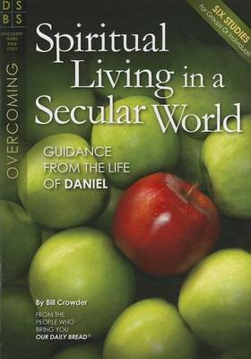 Spiritual Living in a Secular World: Guidance from the Life of Daniel