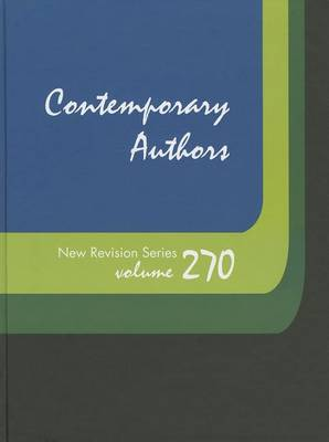 Contemporary Authors New Revision Series, Volume 270: A Bio-Bibliographical Guide to Current Writers in Fiction, General Nonfiction, Poetry, Journalism, Drama, Motion Pictures, Televvision, and Other Fields