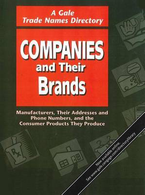 Companies and Their Brands: Manufacturers, Their Addresses and Phone Numbers, and the Consumer Products They Produce