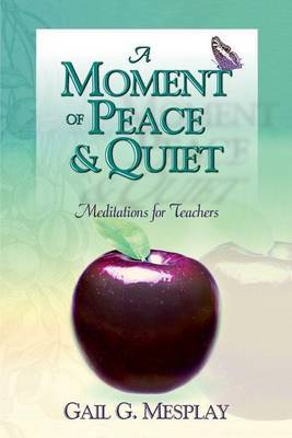 A Moment of Peace and Quiet: Meditations for Teachers