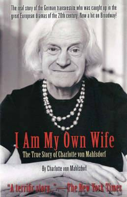 I am My Own Wife: The Real Story of Charlotte Von Mahlsdorf