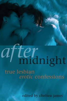 After Midnight: True Lesbian Erotic Confessions