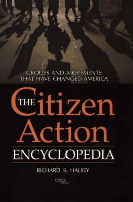 The Citizen Action Encyclopedia: Groups and Movements That Have Changed America