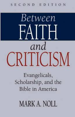 Between Faith and Criticism: Evangelicals, Scholarship, and the Bible in America