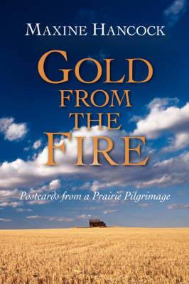 Gold from the Fire: Postcards from a Prairie Pilgrimage