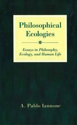 Philosophical Ecologies: Essays in Philosophy, Ecology, and Human Life