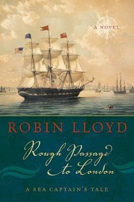 Rough Passage to London: A Sea Captain's Tale, a Novel
