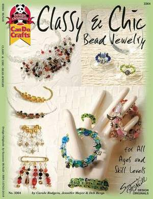 Classy & Chic Bead Jewelry  : For All Ages and Skill Levels