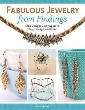 Fabulous Jewelry from Findings: Chick Designs Using Spacers, Caps, Clasps, and More