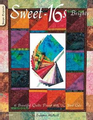 Sweet-16s Brights: 6 Beautiful Quilts Pieced with 1/16 Yard Cuts