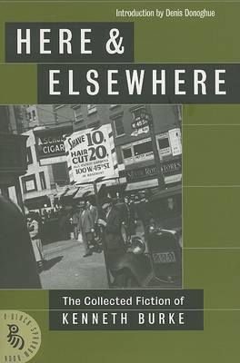 Here & Elsewhere  : The Collected Fiction of Kenneth Burke
