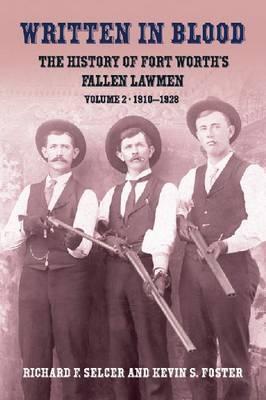 Written In Blood: The History of Fort Worth's Fallen Lawmen, Volume 2, 1910-1928