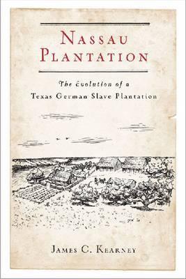 Nassau Plantation: The Evolution of a Texas German Slave Plantation