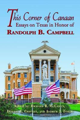 This Corner of Canaan: Essays on Texas in Honor of Randolph B. Campbell