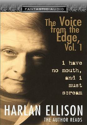 I Have No Mouth, and I Must Scream: The Voice from the Edge, Vol. I