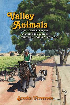 Valley Animals: True Stories about the Animals and People of California's Santa Ynez Valley