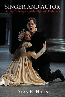 Singer and Actor: Acting Techniques and the Operatic Performer