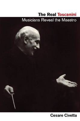 Real Toscanini: Musicians Reveal the Maestro