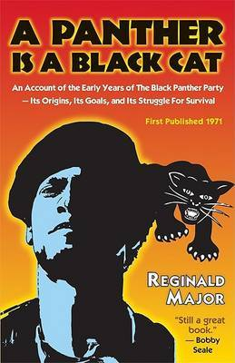 A Panther Is a Black Cat: An Account of the Early Years of the Black Panther Party -- Its Origins, Its Goals, and Its Struggle for Survival