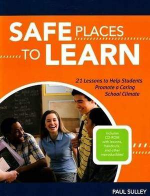 Safe Places to Learn: 21 Lessons to Help Students Promote a Caring School Climate
