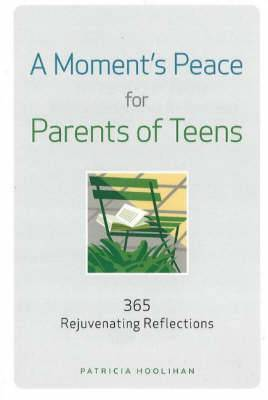 Moment's Peace for Parents of Teens: 365 Rejuvenating Reflections