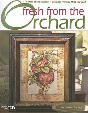 Fresh from the Orchard: 4 Cross Stitch Designs/Designer Framing Mats Included
