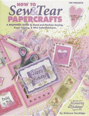 How to Sew & Tear Papercrafts  : A Beginners Guide to Hand and Machine Sewing, Paper Tearing, & Wire Embellishments