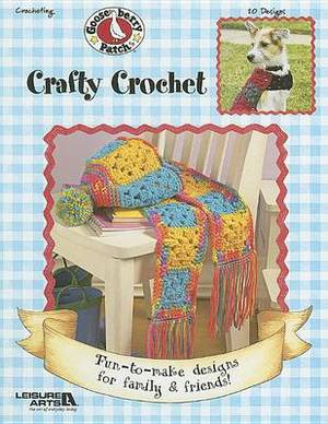 Gooseberry Patch: Crafty Crochet: Fun-To-Make Designs for Family & Friends!