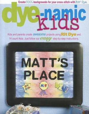 Dye-Namic Kids: Create Cool Backgrounds for Your Cross Stitch with Rit Dye