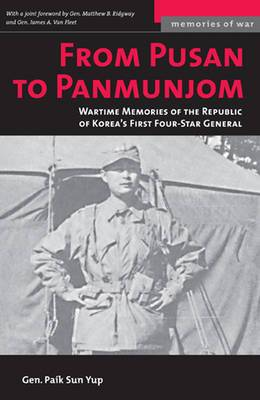 From Pusan to Panmunjon: Wartime Memories of the Republic of Korea's First Four-Star General