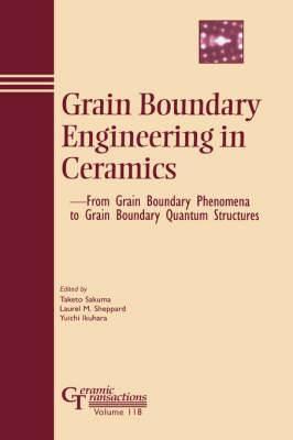 Grain Boundary Engineering in Ceramics: From Grain Boundary Phenomena to Grain Boundary Quantum Structures - Proceedings of the Japan Fine Ceramics Center Workshop, March 15-17, 2000, in Nagoya, Japan