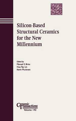 Silicon Based Structural Ceramics for the New Millennium: Proceedings of the Symposium Held at the 104th Annual Meeting of the American Ceramic Society, April 28-May 1, 2002 in Missouri