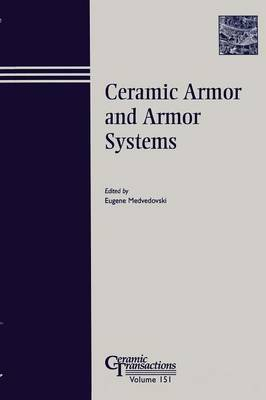 Ceramic Armor and Armor Systems Symposium: Proceedings of the Symposium Held at the 105th Annual Meeting of the American Ceramic Society, April 27-30, 2003, in Nashville, Tennessee