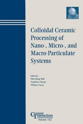 Colloidal Ceramic Procesing of Nano-, Micro-, and Macro-Particulate Systems: Proceedings of the Symposium Held at the 105th Annual Meeting of the American Ceramic Society, April 27-30, in Nashville, Tennessee