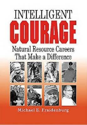 Intelligent Courage: Natural Resource Careers That Make a Difference
