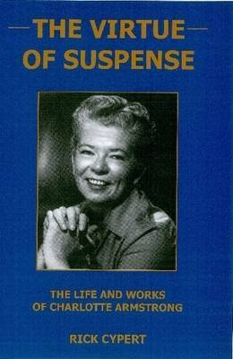 The Virtue Of Suspense: The Life and Works of Charlotte Armstrong